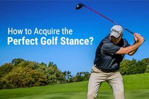 How to Acquire the Perfect Golf Stance