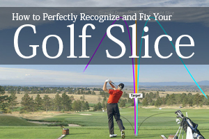 How to Perfectly Recognize and Fix Your Golf Slice01