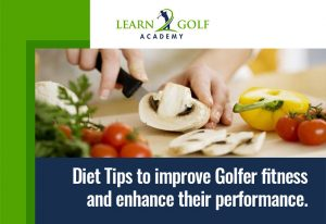 Diet Tips to improve Golfer fitness and enhance their performance.