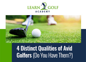 4 Distinct Qualities of Avid Golfers