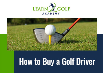 How to Buy a Golf Driver